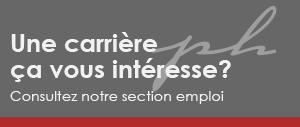 Une carrière ça vous intéresse? Consultez notre section emploi
